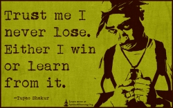 trust-me-i-never-lose.-either-i-win-or-learn-from-it..jpg